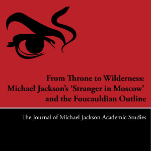 From Throne to Wilderness: Michael Jackson's Stranger in Moscow' and the Foucauldian Outlaw