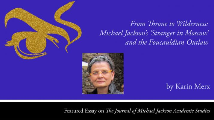 From Throne to Wilderness: Michael Jackson's 'Stranger in Moscow' and the Foucauldian Outlaw by Karin Merx