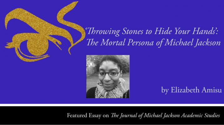Throwing Stones to Hide Your Hand's: The Mortal Persona of Michael Jackson by Elizabeth Amisu